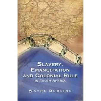 Slavery - Emancipation and Colonial Rule in South Africa by Wayne Doo