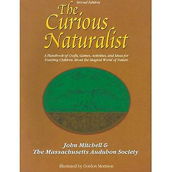 The Curious Naturalist: A Handbook of Crafts, Games, Activities and Ideas for Teaching Children about the Magical World of Nature