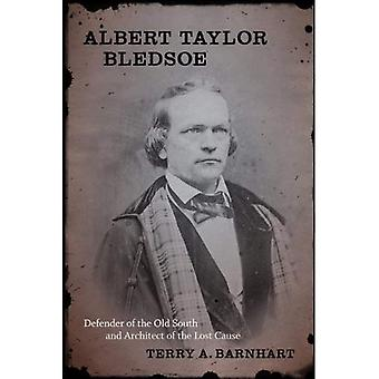 Albert Taylor Bledsoe: Defender of the Old South and Architect of the Lost Cause (Southern Biography Series)