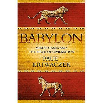 Babylon: Mesopotamian ja syntyvyyden sivistyksen