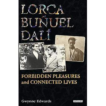 Lorca, Bunuel, Dali: Forbidden Pleasures and Connected Lives