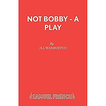 Not Bobby - A Play