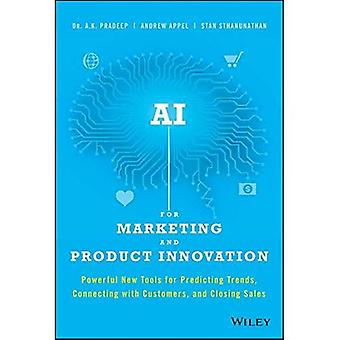 AI for Marketing and Product Innovation: Powerful� New Tools for Predicting Trends, Connecting with Customers, and Closing Sales