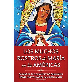Los Muchos Rostros de Maria En Las Americas: 30 Dias de Reflexiones y de Oraciones Sobre Los Titulos� de la Virgen Maria