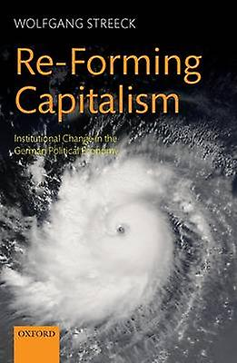 ReForming Capitalism Institutional Change in the Gerhomme Political Economy by Streeck & Wolfgang