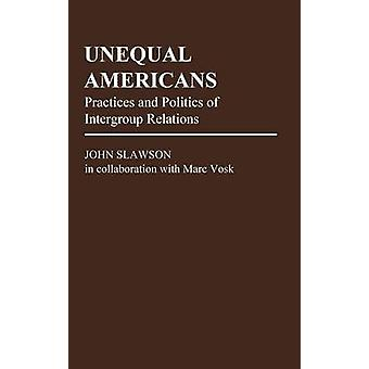 Unequal Americans Practices and Politics of Intergroup Relations by Slawson & John