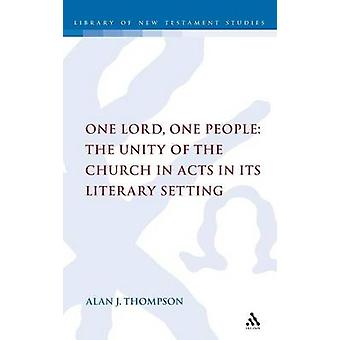 One Lord One People The Unity of the Church in Acts in Its Literary Setting by Thompson & Alan
