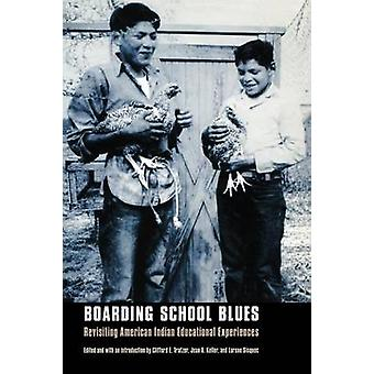 Boarding School Blues Revisiting American Indian Educational Experiences by Trafzer & Clifford E.