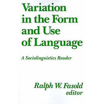 Variation in the Form and Use of Language A Sociolinguistics Reader by Fasold & Ralph W.