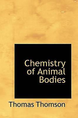 Chemistry of Animal Bodies by Thomson & Thomas
