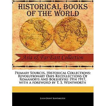 Principales Sources historiques Collections révolutionnaire jours souvenirs de Romanoffs et Bolsheviki 1914 1917 avec une préface de T. S. Wentworth par Kantakuzen & Julia Grant