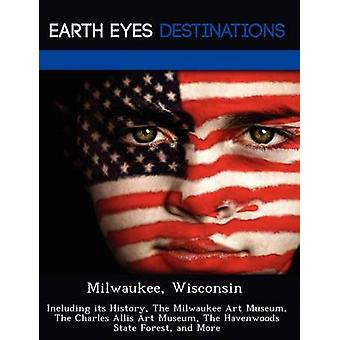 Milwaukee Wisconsin Including its History The Milwaukee Art Museum The Charles Allis Art Museum The Havenwoods State Forest and More by Black & Johnathan