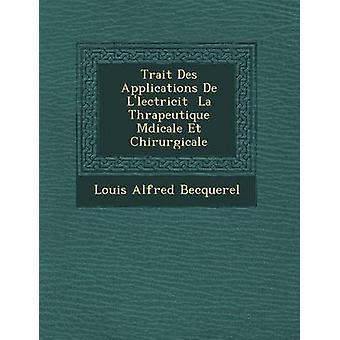 Trait Des Applications De Llectricit  La Thrapeutique Mdicale Et Chirurgicale by Becquerel & Louis Alfred