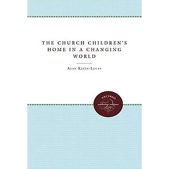 The Church Childrens Home in a Changing World by KeithLucas & Alan