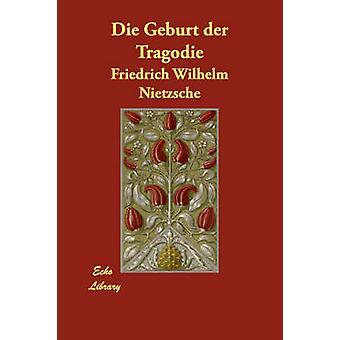 Die Geburt Der Tragodie af Nietzsche & Friedrich Wilhelm