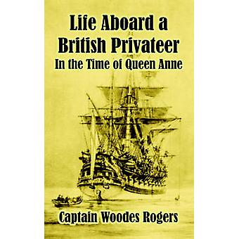 Life Aboard a British Privateer In the Time of Queen Anne by Rogers & Woodes