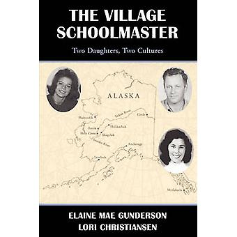 The Village Schoolmastertwo Daughters Two Cultures by Gunderson & Elaine Mae