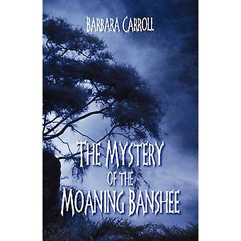 The Mystery of the Moaning Banshee by Carroll & Barbara
