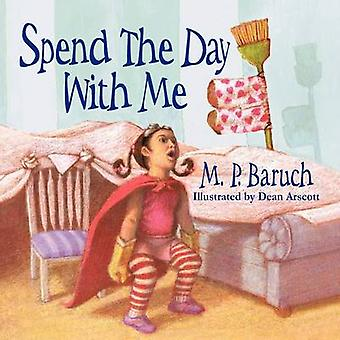 Spend the Day With Me by Baruch & M. P.