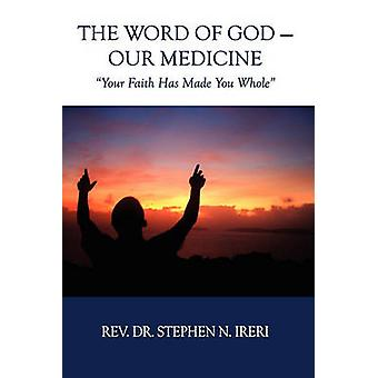 The Word of God  Our Medicine by Ireri & Rev.Dr. Stephen N.