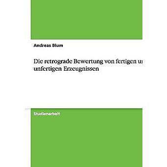 Die retrograde Bewertung von fertigen und unfertigen Erzeugnissen by Blum & Andreas