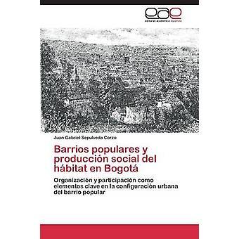 Barrios populares y produccin social del hbitat en Bogot by Sepulveda Corzo Juan Gabriel