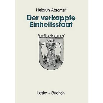 Der verkappte Einheitsstaat by Abromeit & Heidrun