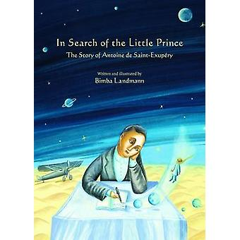 In Search of the Little Prince - The Story of Antoine de Saint-Exupery