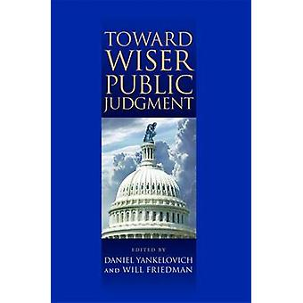 Toward Wiser Public Judgment by Daniel Yankelovich - Will Friedman -