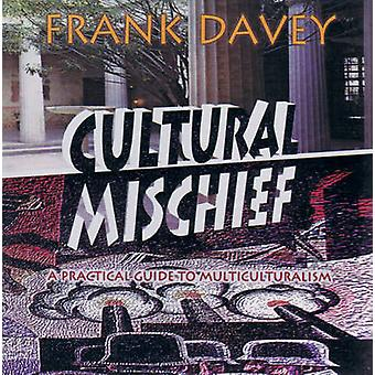 Cultural Mischief - A Practical Guide to Multiculturalism by Frank Dav