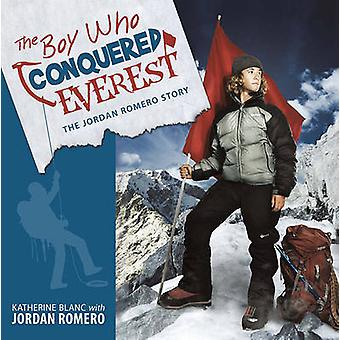 The Boy Who Conquered Everest - The Jordan Romero Story by Katherine B
