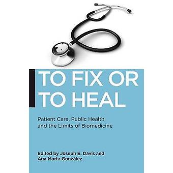To Fix or to Heal - Patient Care - Public Health - and the Limits of B