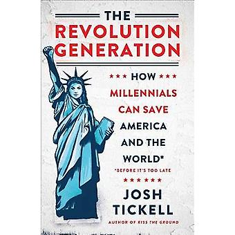 The Revolution Generation - How Millennials Can Save America and the W