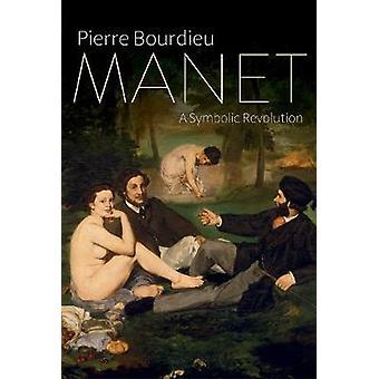 Manet - A Symbolic Revolution by Pierre Bourdieu - 9781509500093 Book