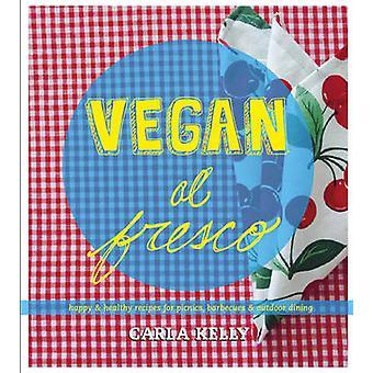 Vegan Al Fresco - Happy and Healthy Recipes for Picnics - Barbecues &