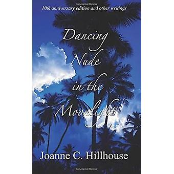 Dancing Nude in the Moonlight by Joanne C. Hillhouse - 9781554831401