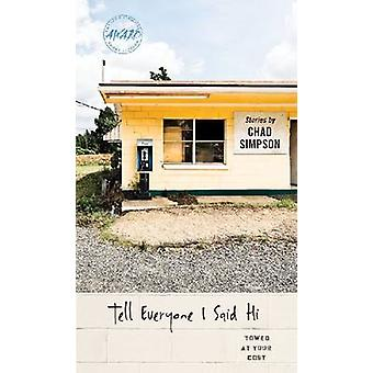 Tell Everyone I Said Hi by Chad Simpson - 9781609381264 Book