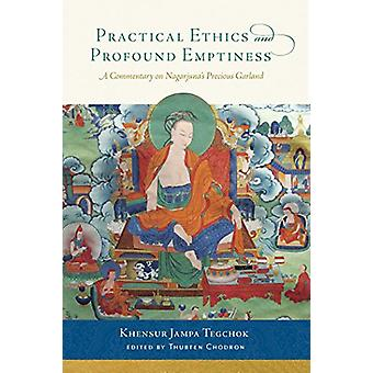 Practical Ethics and Profound Emptiness - A Commentary on Nagarjuna's