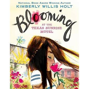 Blooming at the Texas Sunrise Motel by Kimberly Willis Holt - 9781627