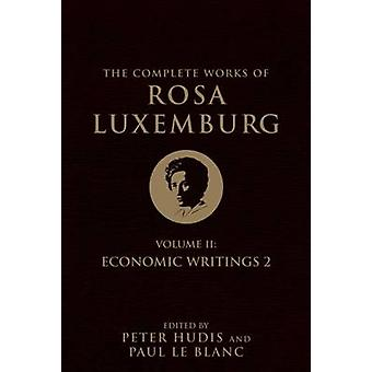 The Complete Works of Rosa Luxemburg - Economic Writings - Vol. II by R