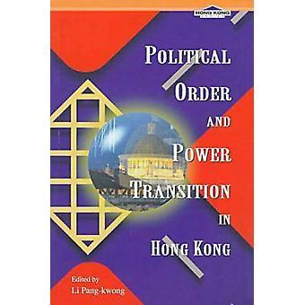 Political Order and Power Transition in Hong Kong by Pang-Kwong Li -