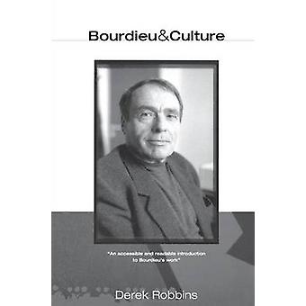 Bourdieu and Culture by Robbins & Derek