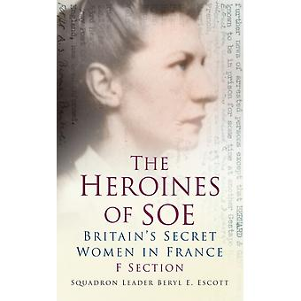 The Heroines of SOE: F Section: Britain's Secret Women in France (Paperback) by Escott Squadron Leader Beryl E.