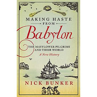 Making Haste From Babylon: The Mayflower Pilgrims and Their World: A New History (Paperback) by Bunker Nick