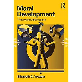 Moral Development Theory and Applications by Vozzola & Elizabeth C.
