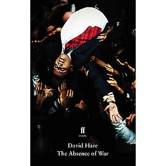 The Absence of War (Main) by David Hare - 9780571325894 Book