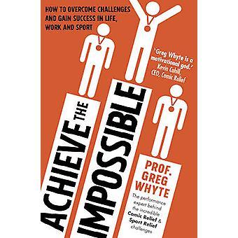 Realizzare l'impossibile da Greg Whyte - 9780593075166 libro