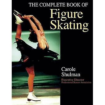The Complete Book of Figure Skating by Carol Schulman - 9780736035484