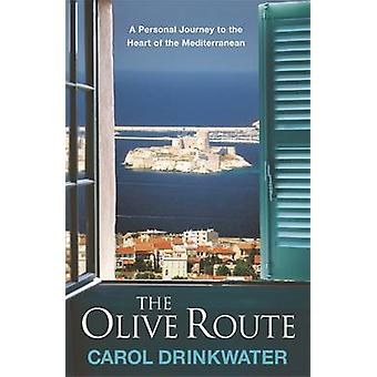 The Olive Route - A Personal Journey to the Heart of the Mediterranean