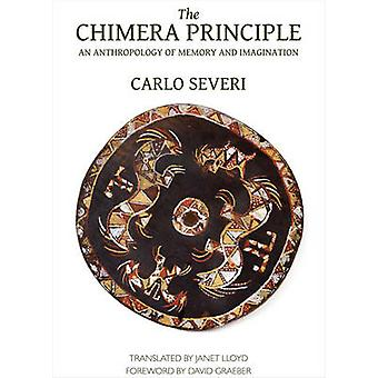 The Chimera Principle - An Anthropology of Memory and Imagination by C